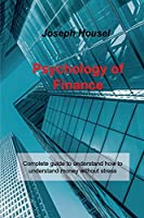 Psychology of Finance: Complete guide to understand how to understand money without stress