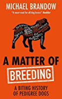 A Matter of Breeding: A Biting History of Pedigree Dogs