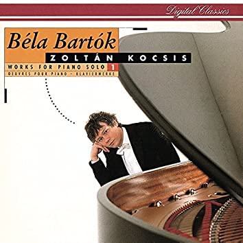 Bartók: Works for Solo Piano, Vol. 1