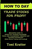 HOW TO DAY TRADE STOCKS FOR PROFIT: BEGINNERS GUIDE TO STOCK DAY TRADING STRATEGIES, TOOLS, RISK MANAGEMENT, BROKERS AND TRADER'S PSYCHOLOGY (Stock Market ... (Day Traders Book 1) (English Edition)