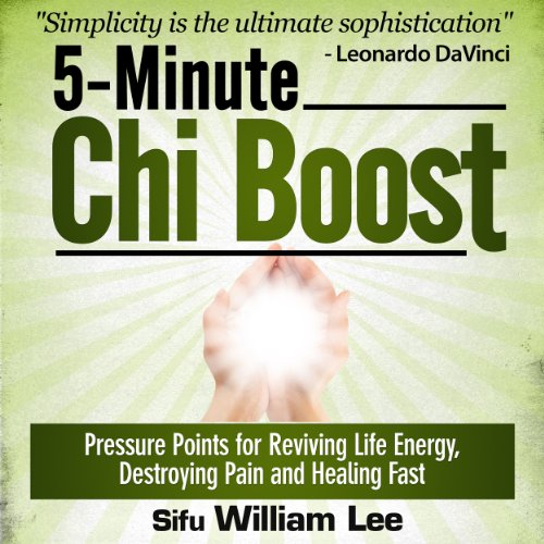 5-Minute Chi Boost - Five Pressure Points for Reviving Life Energy and Healing Fast Audiobook By William Lee cover art