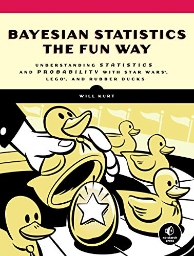 Compare Textbook Prices for Bayesian Statistics the Fun Way: Understanding Statistics and Probability with Star Wars, LEGO, and Rubber Ducks Illustrated Edition ISBN 9781593279561 by Kurt, Will