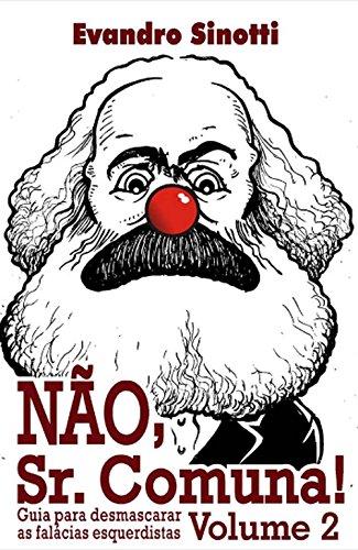 Nao, Sr. Comuna!: Guia Para Desmascarar As Falácias Esquerdistas - Vol. 02