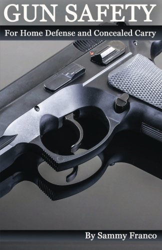 Gun Safety: For Home Defense And Concealed Carry