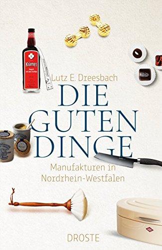 Die guten Dinge: Manufakturen in Nordrhein-Westfalen