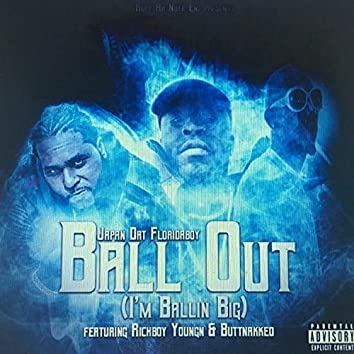 Ball Out (I'm Ballin' Big) [feat. Richboy Youngn & Buttnakked]