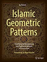 Islamic Geometric Patterns: Their Historical Development and Traditional Methods of Construction