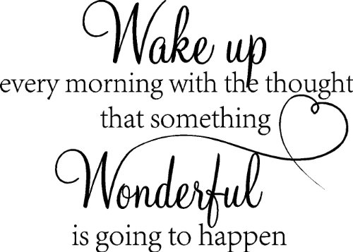 Wake up Every Morning with The Thought That Something Wonderful is Going to Happen Vinyl Wall Decals Sayings Art Lettering