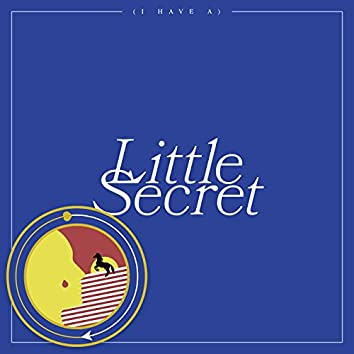 (I Have A) Little Secret