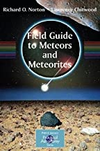 Field Guide to Meteors and Meteorites [ FIELD GUIDE TO METEORS AND METEORITES BY Norton, O. Richard ( Author ) Jul-01-2008