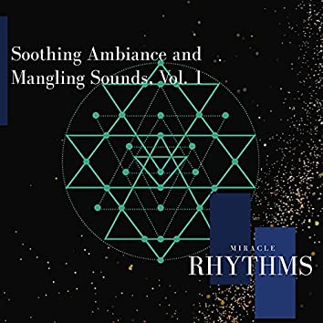Soothing Ambiance And Mangling Sounds, Vol. 1