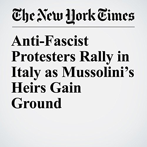 Anti-Fascist Protesters Rally in Italy as Mussolini's Heirs Gain Ground audiobook cover art