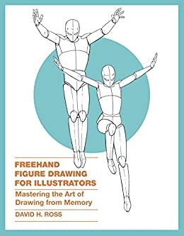 Freehand Figure Drawing for Illustrators: Mastering the Art of Drawing from Memory by [David H. Ross]