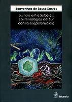 Justicia entre saberes : epistemologías del sur contra el epistemicidio