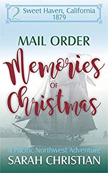 Mail Order Memories of Christmas: A Pacific Northwest Adventure (Sweet Haven California Book 2) by [Sarah Christian]