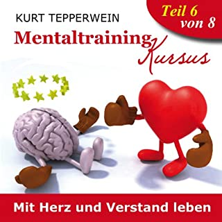 Mit Herz und Verstand leben     Mentaltraining-Kursus - Teil 6              Autor:                                                                                                                                 Kurt Tepperwein                               Sprecher:                                                                                                                                 Kurt Tepperwein                      Spieldauer: 2 Std. und 35 Min.     22 Bewertungen     Gesamt 4,9