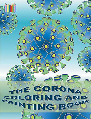 THE CORONA COLORING AND PAINTING BOOK: Coronavirus, Covid-19, virus