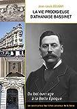 La vie prodigieuse d'Athanase Bassinet: Un constructeur berrichon, sénateur de la Seine, sous la Troisième République. Du bel ouvrage à la Belle Epoque