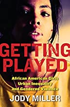 Getting Played: African American Girls, Urban Inequality, and Gendered Violence (New Perspectives in Crime, Deviance, and ...