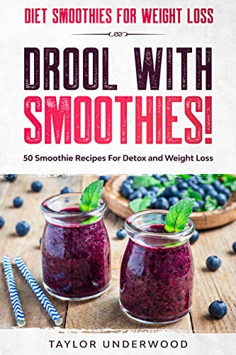 Diet Smoothies For Weight Loss: DROOL WITH SMOOTHIES - 50 Smoothie Recipes For Detox and Weight Loss (English Edition)