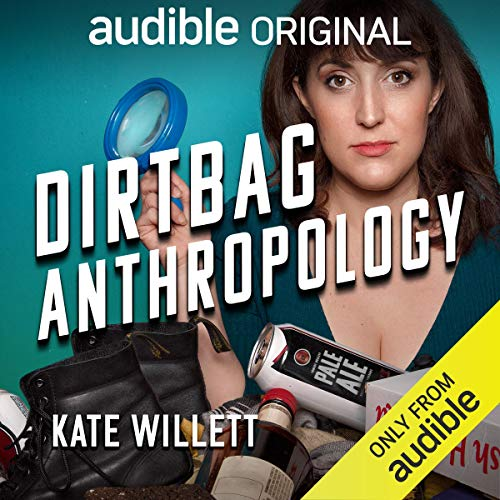 Dirtbag Anthropology Audiobook By Kate Willett cover art