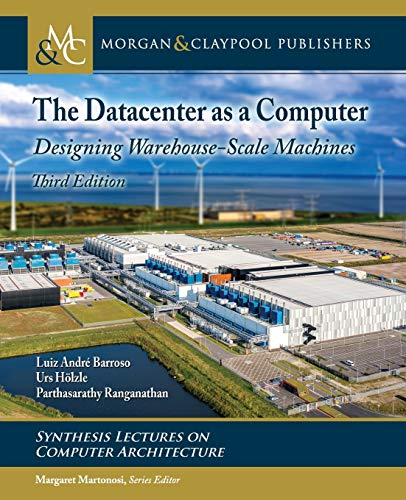 The Datacenter as a Computer: Designing Warehouse-Scale Machines, Third Edition (Synthesis Lectures