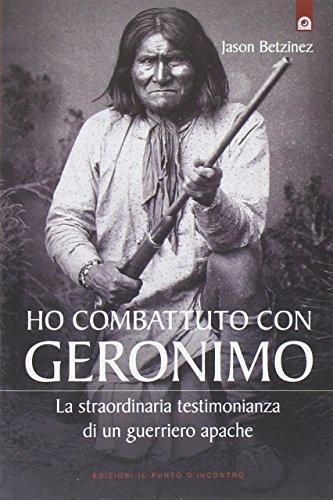 Ho combattuto con Geronimo . La straordinaria testimonianza di un guerriero apache