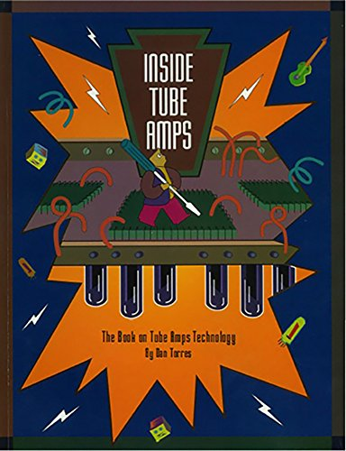 Inside Tube Amps: The Design, Modification and Repair Manual for Vacuum Tube Guitar Amplifiers (English Edition)