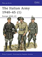 The Italian Army 1940-45 (1): Europe 1940-43 (Men-at-Arms)