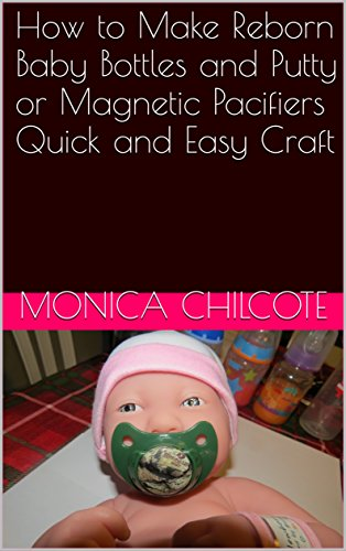 How to Make Reborn Baby Bottles and Putty or Magnetic Pacifiers Quick and Easy Craft (English Edition)
