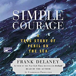 Simple Courage     The True Story of Peril on the Sea              By:                                                                                                                                 Frank Delaney                               Narrated by:                                                                                                                                 Frank Delaney                      Length: 9 hrs and 37 mins     226 ratings     Overall 4.2
