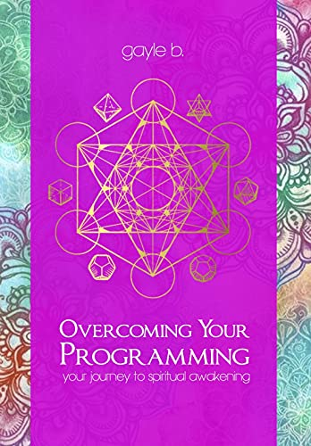 Overcoming Your Programming: a journey to spiritual awakening