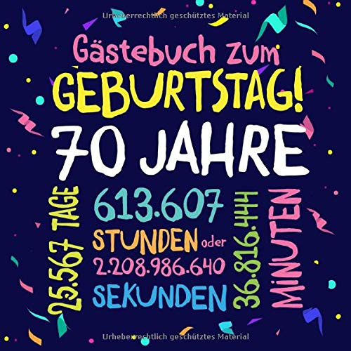 Gästebuch zum Geburtstag ~ 70 Jahre: Deko zur Feier vom 70.Geburtstag für Mann oder Frau - 70 Jahre - Geschenkidee & Dekoration für Glückwünsche und Fotos der Gäste