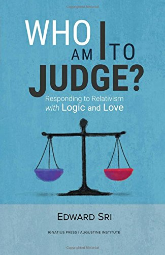 Who Am I to Judge?: Responding to Relativism with Logic and Love