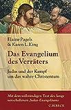 Das Evangelium des Verräters: Judas und der Kampf um das wahre Christentum - Elaine Pagels