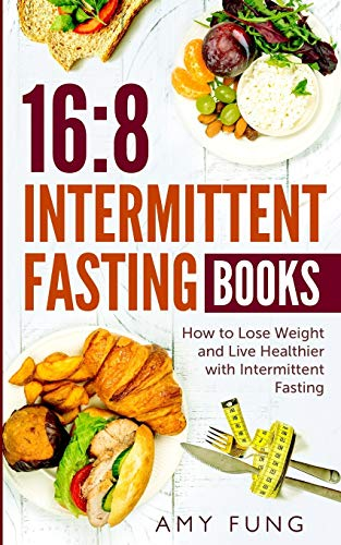 16/8 Intermittent Fasting Books: How to Lose Weight and Live Healthier with Intermittent Fasting (Diet)