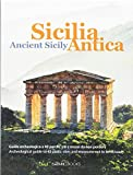 Sicilia antica. Guida archeologica a 40 parchi, siti e musei da non perdere-Ancient Sicily. Archeological guide to 40 parks, sites and museums not to be missed. Ediz. bilingue