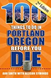 100 Things to Do in Portland, Oregon Before You Die, 2nd Edition (100 Things to Do Before You Die)