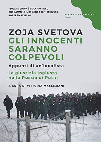 Gli innocenti saranno colpevoli: Appunti di un'idealista. La giustizia ingiusta nella Russia di Putin