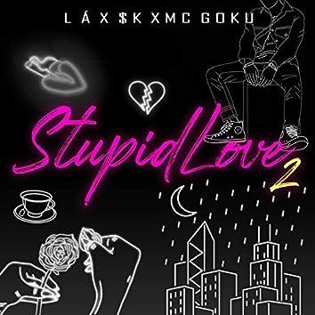 Stupid Love 2 (feat. $K, MC Goku)