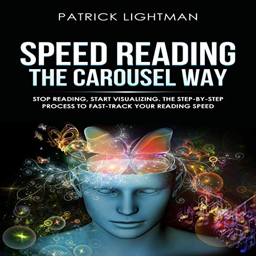 Page de couverture de Speed Reading the Carousel Way: Stop Reading, Start Visualizing: The Step-By-Step Process to FAST-TRACK Your Reading Speed.