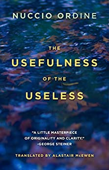 The Usefulness of the Useless by [Nuccio Ordine, Abraham Flexner, Alastair McEwen]