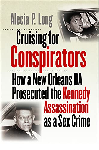 Cruising for Conspirators: How a New Orleans DA Prosecuted the Kennedy Assassination as a Sex Crime