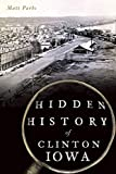 Hidden History of Clinton, Iowa