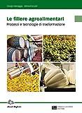 Le filiere agroalimentari. Processi e tecnologie di trasformazione. Per gli Ist. professio...