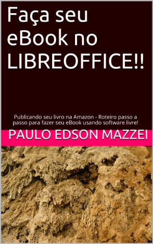 Faça seu eBook no LIBREOFFICE!!: Publicando seu livro na Amazon - Roteiro passo a...