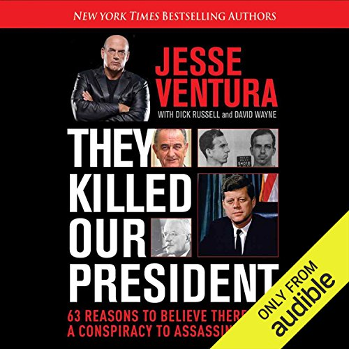 They Killed Our President     63 Facts That Prove a Conspiracy to Kill JFK              By:                                                                                                                                 Jesse Ventura,                                                                                        Dick Russell                               Narrated by:                                                                                                                                 Jason Culp                      Length: 11 hrs and 19 mins     220 ratings     Overall 4.5