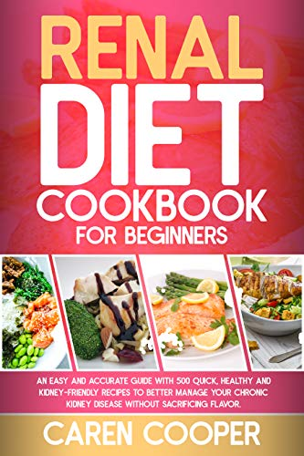 Renal Diet Cookbook for Beginners: An Easy and Accurate Guide with 500 Quick, Healthy and Kidney-Friendly Recipes to Better Manage Your Chronic Kidney Disease without Sacrificing Flavor 1