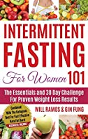 Intermittent Fasting For Women 101: Combined With The Ketogenic Diet For Fast Effective Keto Fat Burn! Beginners Friendly (Intermittent Fasting 101)