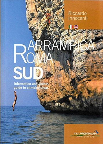 Arrampica Roma Sud. Information and access. Guide to climbing areas. Ediz. bilingue